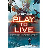 Play to Live - Gefangen im Perma-Effekt: Roman (German Edition)