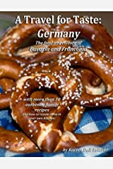 A Travel for Taste: Germany: The food and culture of Bavaria and Franconia (Volume 2) Paperback