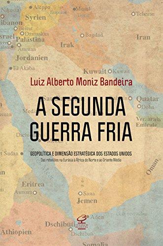 A Segunda Guerra Fria: Geopolítica e dimensão estratégica dos Estados Unidos: das rebeliões na Eurásia à África do Norte e ao Oriente Médio