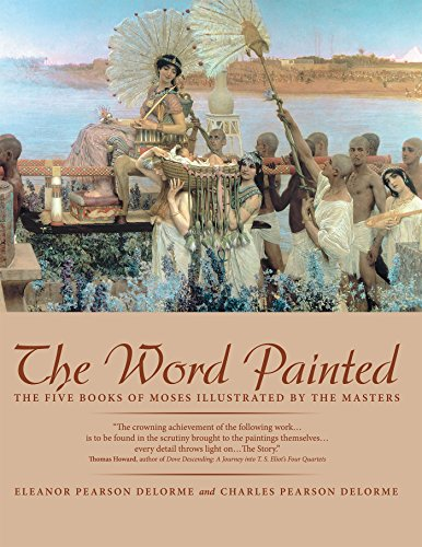 The Word Painted: The Five Books of Moses Illustrated by the Masters por Eleanor DeLorme,Charles DeLorme