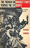 The French Communist Party Versus the Students : Revolutionary Politics in May-June, 1968, Johnson, Richard, 0300015631