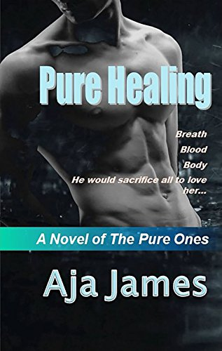 Pure Healing: A Novel of the Pure Ones (Pure/ Dark Ones Book 1) by [James, Aja]