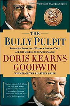 image for The Bully Pulpit: Theodore Roosevelt and the Golden Age of Journalism