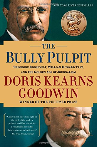 The Bully Pulpit: Theodore Roosevelt and the Golden Age of Journalism ebook