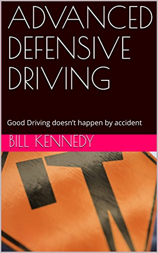 ADVANCED DEFENSIVE DRIVING : Good Driving doesn't happen by accident