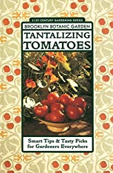 Tantalizing Tomatoes: Smart Tips and Tasty Picks for Gardeners Everywhere (Brooklyn Botanic Garden All-Region Guides)