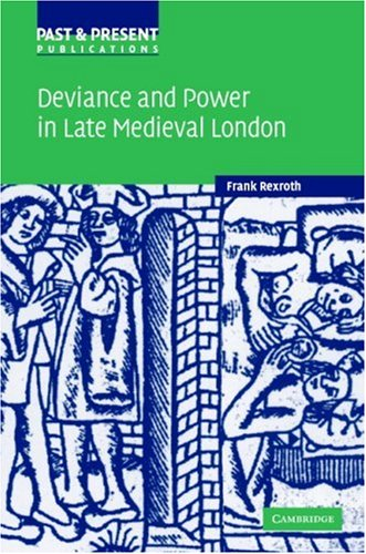 Deviance and Power in Late Medieval London (Past and Present Publications) pdf