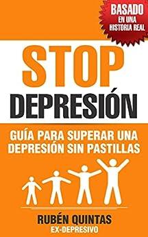 Stop Depresión: Guía para superar una depresión sin pastillas (Basado en una historia real) (Spanish Edition) by [Quintas, Rubén]