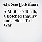 A Mother's Death, a Botched Inquiry and a Sheriff at War | Walt Bogdanich
