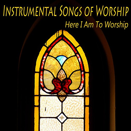 Here I Am to Worship (Instrume...