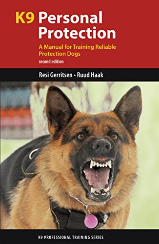 K9 Personal Protection: A Manual for Training Reliable Protection Dogs (K9 Professional Training Series) by [Gerritsen, Resi, Haak, Ruud]