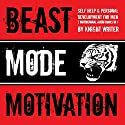 Beast Mode Motivation!: Self Help & Personal Development for Men: (3 Motivational Audio Books in 1) Audiobook by Knight Writer Narrated by Knight Writer