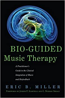 Book Bio-Guided Music Therapy: A Practitioner's Guide to the Clinical Integration of Music and Biofeedback by Eric B. Miller (2011-01-07)