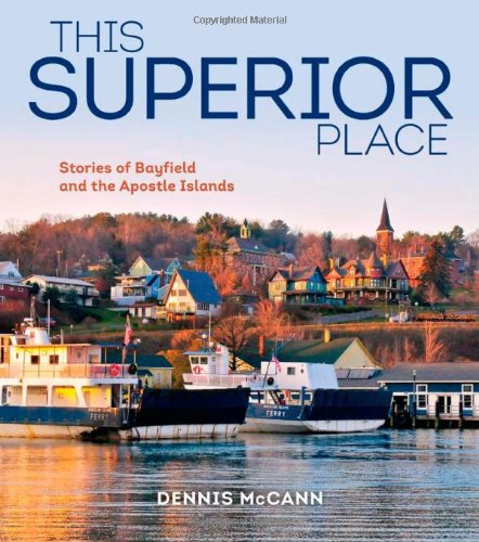 This Superior Place: Stories of Bayfield and the Apostle Islands PDF