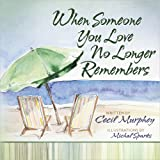 When Someone You Love No Longer Remembers, Cecil Murphey, 0736938710