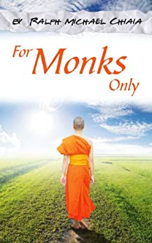 For Monks Only: Your Journey from Brooklyn, NY to Manila, Bangkok, Seoul, and Kuala Lumpur (English Edition) de [Chiaia, Ralph-Michael]