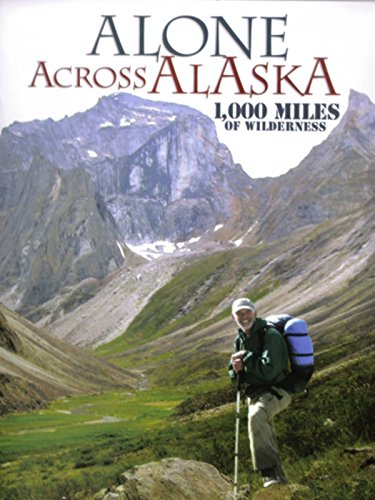 Alone Across Alaska: 1,000 Miles of Wilderness