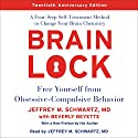 Brain Lock, Twentieth Anniversary Edition: Free Yourself from Obsessive-Compulsive Behavior Audiobook by Jeffrey M. Schwartz Narrated by Jeffrey M. Schwartz
