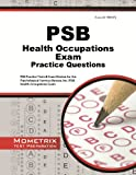 img - for PSB Health Occupations Exam Practice Questions: PSB Practice Tests & Review for the Psychological Services Bureau, Inc (PSB) Health Occupations Exam book / textbook / text book