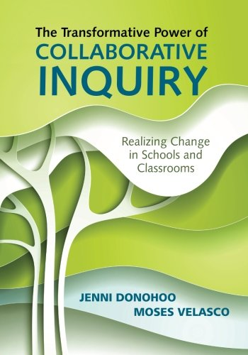 The Transformative Power of Collaborative Inquiry: Realizing Change in Schools and Classrooms