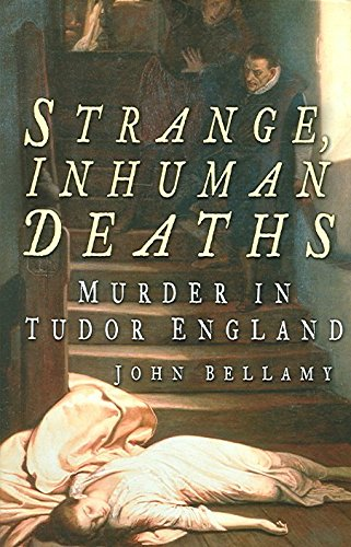 Download By John G. Bellamy - Strange, Inhuman Deaths: Murder in Tudor England (2005-08-05) [Paperback] ebook