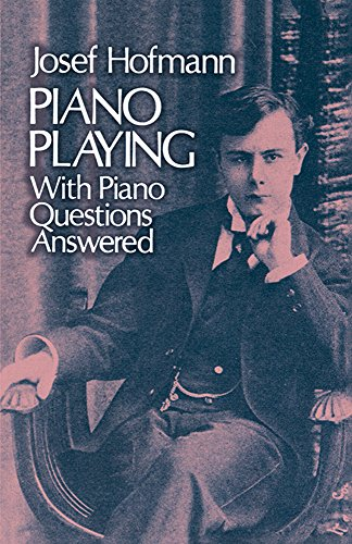 Piano Playing: With Piano Questions Answered (Dover Books on Music) by Dover Publications