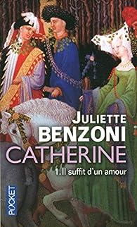 Catherine, tome 1 : Il suffit d'un amour (Double tome) par Juliette Benzoni