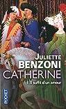 Catherine, tome 1 : Il suffit d'un amour (Double tome) par Benzoni