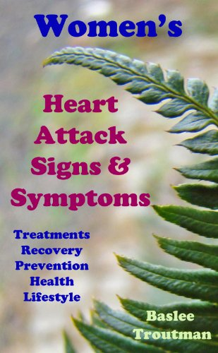 Women's Heart Attacks Signs and Symptoms Treatments, Recovery, Prevention  Heart Disease in Women Living Healthy: Heart Attacks Women (Health Life