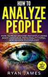 How to Analyze People: How to Read Anyone Instantly Using Body Language, Personality Types, and Human Psychology (How to Analyze People Series Book 1)