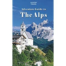 Adventure Guide to the Alps: Austria, France, Germany, Italy, Liechtenstein & Switzerland (Travel Adventures)