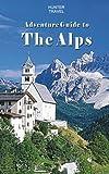 Adventure Guide to the Alps: Austria, France, Germany, Italy, Liechtenstein & Switzerland (Travel Adventures) - ebook
