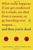 img - for And Then You're Dead: What Really Happens If You Get Swallowed by a Whale, Are Shot from a Cannon, or Go Barreling over Niagara book / textbook / text book