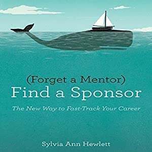 Forget a Mentor, Find a Sponsor Audiobook