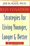 Rejuvenation: Strategies for Living Younger, Longer & Better