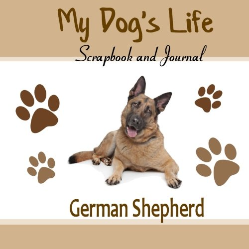 Download My Dog's Life Scrapbook and Journal German Shepherd: Photo Journal, Keepsake Book and Record Keeper for your dog ebook