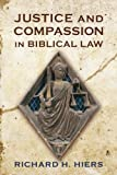 Justice and Compassion in Biblical Law, Hiers, Richard H., 0567297896