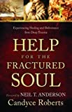 Help for the Fractured Soul: Experiencing Healing and Deliverance from Deep Trauma by Candyce Roberts (2012)