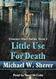 Little Use For Death by Michael Sherer, (Emerson Ward Series, Book 2) from Books In Motion.com