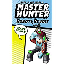 Master Hunter:Robots Revolt, Book 8 and Book 9 (An Unofficial Minecraft Diary Book for Kids Ages 9 - 12 (Preteen)
