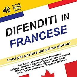 Difenditi In Francese Frasi Per Parlare Dal Primo Giorno Include
