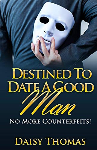 Destined To Date A Good Man: No More Counterfeits! by [Thomas, Daisy]