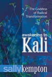 Download Awakening to Kali: The Goddess of Radical Transformation in PDF ePUB Free Online