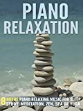 Piano Relaxation: 8 Hours Piano Relaxing Music for Sleep, Study, Meditation, Zen, Spa or Yoga