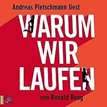 Warum wir laufen Hörbuch von Ronald Reng Gesprochen von: Andreas Pietschmann