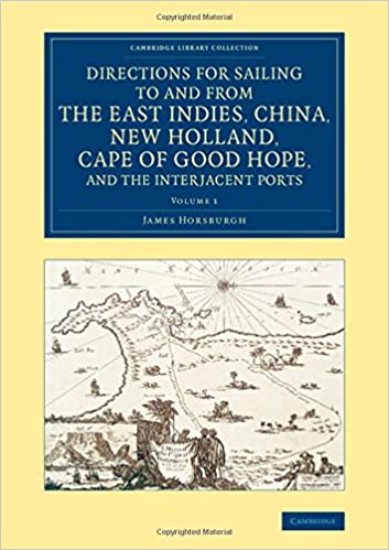 Livre gratuit à télécharger sur ipod Directions for Sailing to and from the East Indies, China, New Holland, Cape of Good Hope, and the Interjacent Ports: Compiled Chiefly from Original ... Collection - Maritime Exploration) (Volume 1) by James Horsburgh