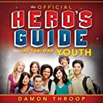 The Official Hero's Guide for Latter-Day Youth | Damon Throop