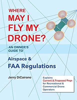 Where May I Fly My Drone?: An Owner's Guide to Airspace and FAA Regulations