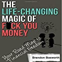 The Life-Changing Magic of F--k You Money: Your Road Map to Financial Freedom Audiobook by Brandon Bosworth Narrated by Skyler Morgan