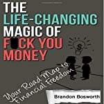The Life-Changing Magic of F--k You Money: Your Road Map to Financial Freedom | Brandon Bosworth